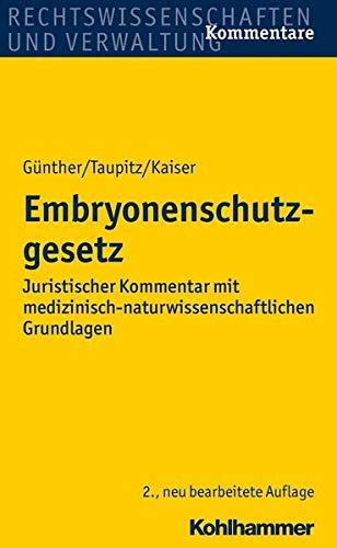 Embryonenschutzgesetz: Juristischer Kommentar mit medizinisch-naturwissenschaftlichen Grundlagen