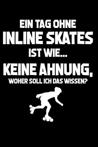 Tag ohne Inline Skates? Unmöglich!: Notizbuch / Notizheft für Inliner Inline-Skates Aggressive Skates Speedskates A5 (6x9in) dotted Punktraster