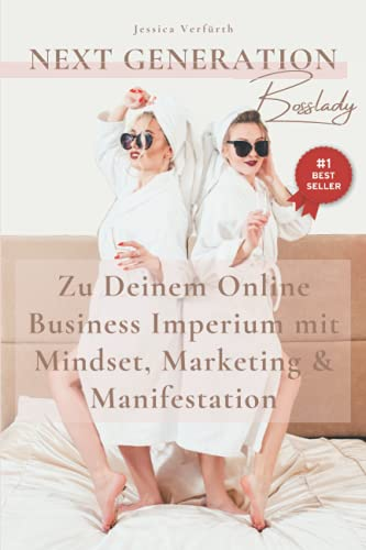 Next Generation Bosslady: Zu Deinem Online Business Imperium mit Mindset Marketing & Manifestation