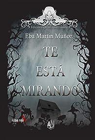 TE ESTÁ MIRANDO: Dos libros en uno. par Eba Martín Muñoz