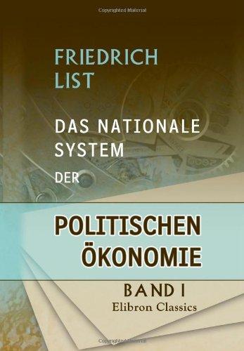 Das nationale System der politischen Ökonomie: Band 1. Der internationale Handel, die Handelspolitik und der deutsche Zollverein