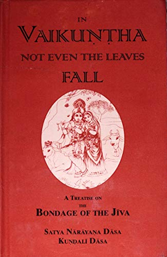 In Vaikuntha Not Even The Leaves Fall: A Treatise On The Bondage Of The Jiva (English Edition)
