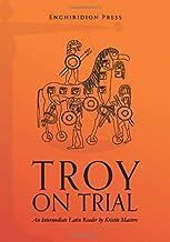 Troy on Trial: An Intermediate Latin Reader