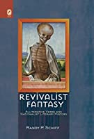 Revivalist Fantasy: Alliterative Verse and Nationalist Literary History (Interventions: New Studies Medieval Cult)