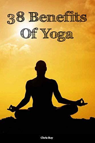 38 Benefits Of Yoga Chris Roy Kindle Edition By Roy Chris Health Fitness Dieting Kindle Ebooks Amazon Com