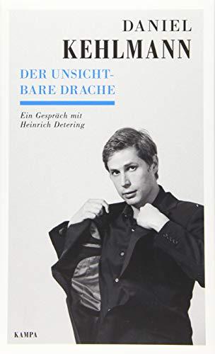 Daniel Kehlmann - Der unsichtbare Drache: Ein Gespräch mit Heinrich Detering (Kampa Salon: Gespräche)