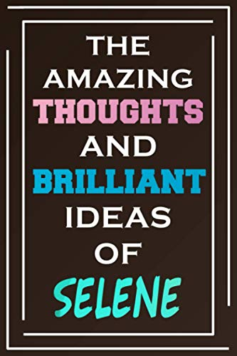 The Amazing Thoughts And Brilliant Ideas Of Selene: Blank Lined Notebook | Personalized Name Gifts