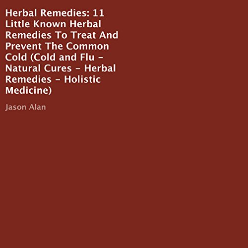 Herbal Remedies: 11 Little Known Herbal Remedies to Treat and Prevent the Common Cold Titelbild