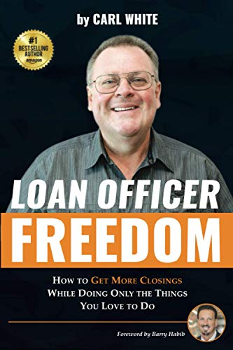 Real Estate Investing Books! - Loan Officer Freedom: How to Get More Closings While Doing Only the Things You Love to Do