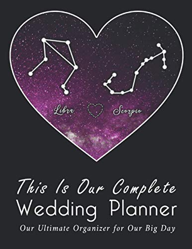 This Is Our Complete Wedding Planner: A True Love Between Libra And Scorpio, The Ultimate Organizer For the Big Day: Organizer, Checklists, Budgeting, ... Tools to Plan the Perfect Dream Wedding