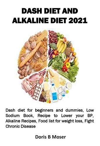 DASH DIET AND ALKALINE DIET 2021: Dash diet for beginners...