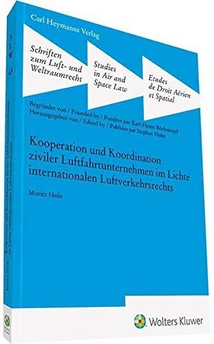 Kooperation und Koordination ziviler Luftfahrtunternehmen im Lichte internationalen Luftfahrt (Schriften zum Luft- und Weltraumrecht)