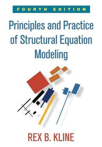 Principles and Practice of Structural Equation Modeling, Fourth Edition (Methodology in the Social Sciences)