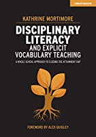 Disciplinary Literacy and Explicit Vocabulary Teaching: A whole school approach to closing the attainment gap
