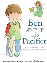 Ben Gives Up His Pacifier: The book that makes children want to move on from Pacifiers!