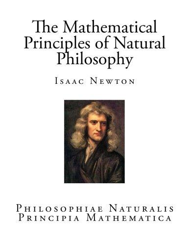 The Mathematical Principles of Natural Philosophy: Philosophiae Naturalis Principia Mathematica (Classic Isaac Newton)