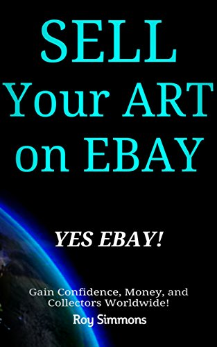 Sell Your Art On Ebay Yes Ebay Gain Confidence Money And Collectors Worldwide Kindle Edition By Simmons Roy Arts Photography Kindle Ebooks Amazon Com