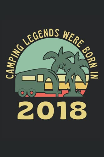 """Camping Legends Were Born In 2018: Lined Notebook Journal, Caravan Camping Design, ToDo Exercise Book, e.g. for exercise, or Diary (6\"""" x 9\"""") with 120 pages."""