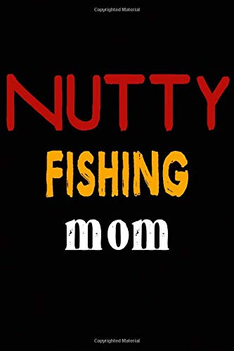Nutty Fishing Mom: College Ruled Journal or Notebook (6x9 inches) with 120 pages