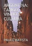 ARGENTINA: TANGO, VINHO E CULTURA