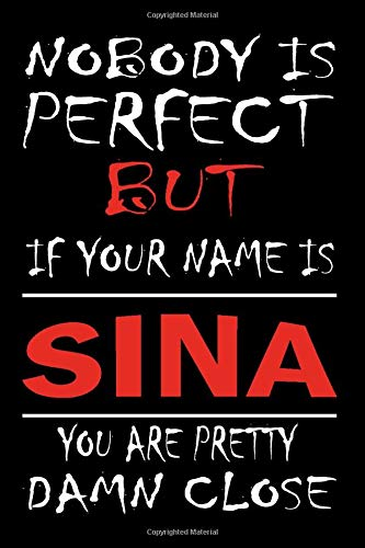Nobody Is Perfect But If Your Name Is SINA You Are Pretty Damn Close: Lined Journal Notebook to Write In for Notes, Notepad, College Ruled Lined ... kids :6 x 9 inches, 120 pages, Matte cover