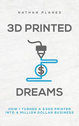 3D Printed Dreams: How I turned a $300 printer into a million dollar business (English Edition)