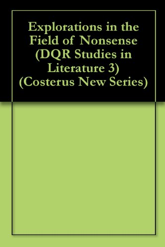 Explorations in the Field of Nonsense (DQR Studies in Literature 3) (Costerus New Series)