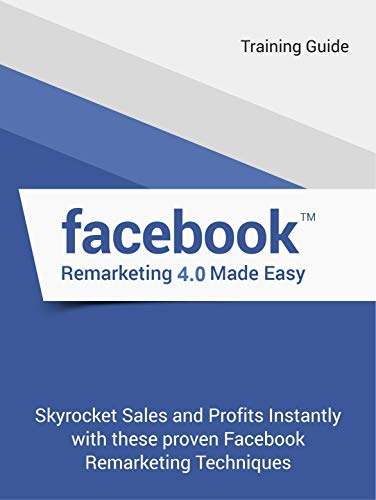 Facebook Remarketing 4.0 Made Easy (English Edition)