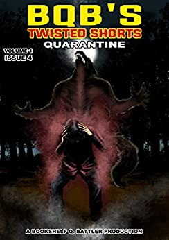 Quarantine (BQB's Twisted Shorts Book 4) by [Bookshelf Q. Battler]