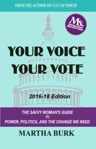 Your Voice Your Vote: The Savvy Woman's Guide to Power, Politics, and the Change We Need