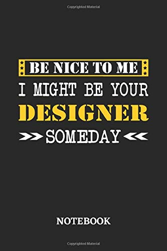 Be nice to me, I might be your Designer someday Notebook: 6x9 inches - 110 blank numbered pages • Greatest Passionate working Job Journal • Gift, Present Idea
