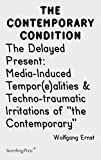 The Delayed Present: Media-Induced Tempor(e)alities & Techno-traumatic Irritations of the Contemporary (Contemporary Condition)
