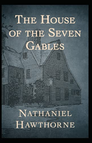 The House of the Seven Gables: Nathaniel Hawthorne (Nathaniel Hawthorne Horror & Paranormal Historical/Occult) [Annotated]