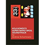 Koji Kondo's Super Mario Bros. Soundtrack (33 1/3) by Andrew Schartmann(2015-05-21)