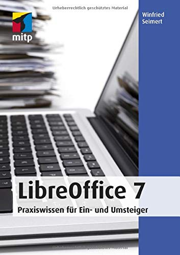 LibreOffice 7: Praxiswissen für Ein- und Umsteiger (mitp Anwendungen)