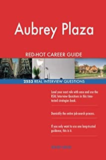 Aubrey Plaza RED-HOT Career Guide; 2553 REAL Interview Questions