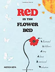 Red in the Flower Bed: An Illustrated Children's Story about Interracial Adoption: Andrea Nepa