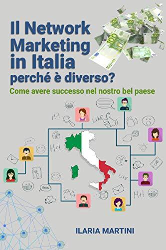 Il Network Marketing in Italia: perché è diverso?: Come avere successo nel nostro bel paese (Attrai ciò che desideri Vol. 1)