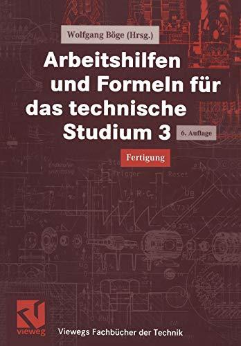 Arbeitshilfen und Formeln für das technische Studium, Bd.3, Fertigung (Viewegs Fachbücher der Technik)