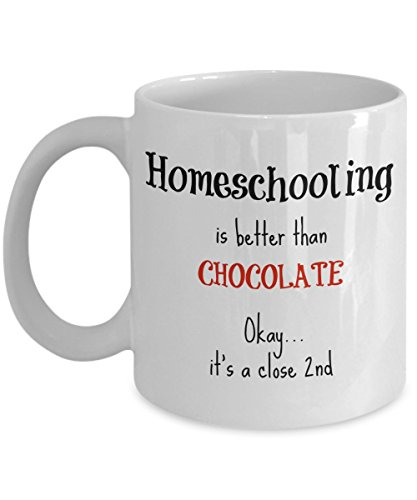 Homeschool Mom Mug Gifts - Homeschooling is Better Than Chocolate - 11 oz Coffee Cup