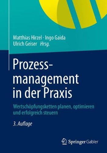 Prozessmanagement in der Praxis: Wertschöpfungsketten planen, optimieren und erfolgreich steuern (2013-06-19)