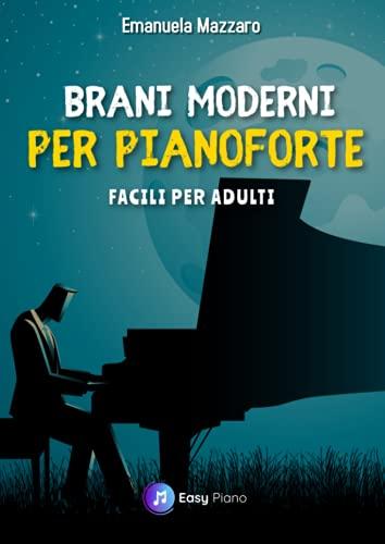 Brani Moderni per Pianoforte: Facili per Adulti