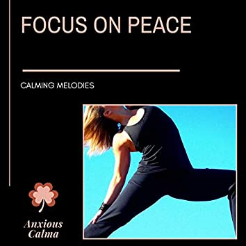 Focus On Peace - Calming Melodies