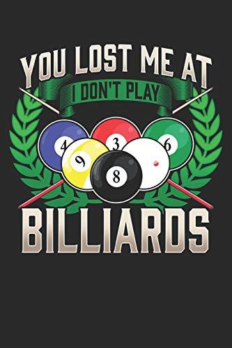 You Lost Me at I Dont Play Billiards: Notizbuch A5 Liniert Lustig Geschenk Tagebuch Journal Buch Snooker Pool Billard