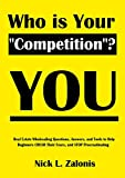 """Real Estate Investing Books! - Who Is Your """"Competition""""? YOU: Real Estate Wholesaling Questions, Answers and Tools to Help Beginners CRUSH Their Fears, and STOP Procrastinating"""