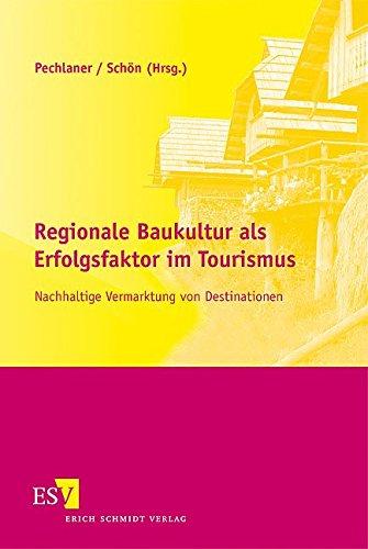 Regionale Baukultur als Erfolgsfaktor im Tourismus: Nachhaltige Vermarktung von Destinationen