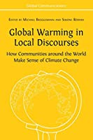 Global Warming in Local Discourses: How Communities around the World Make Sense of Climate Change