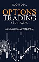 Options Trading Strategies: Step by Step Guide on How to Trade with Options Starting From the Basic
