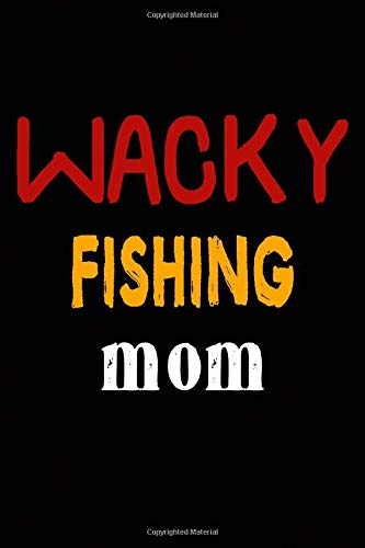 Wacky Fishing Mom: College Ruled Journal or Notebook (6x9 inches) with 120 pages