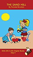 The Sand Hill Chapter Book: (Step 4) Sound Out Books (systematic decodable) Help Developing Readers, including Those with Dyslexia, Learn to Read with Phonics (Dog on a Log Chapter Books)